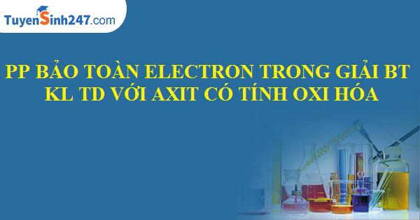 PP bảo toàn electron trong giải BT KL tác dụng với axit có tính oxi hóa