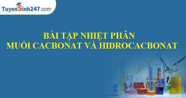 Bài tập nhiệt phân muối cacbonat và hidrocacbonat