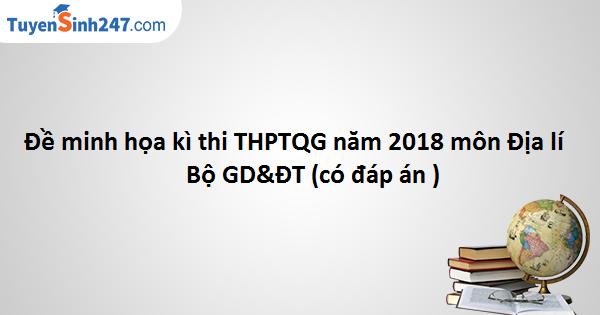 Đề minh họa kì thi THPTQG năm 2018 môn Địa lí - Bộ GD&ĐT (có đáp án )