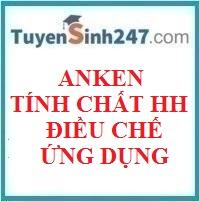 Anken - Tính chất hóa học, điều chế, ứng dụng