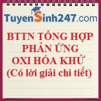 BTTN tổng hợp phản ứng oxi hóa khử (Có lời giải chi tiết)