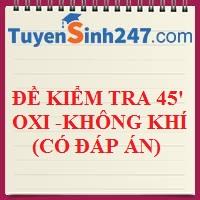 Đề kiểm tra 45 phút chương IV: Oxi - không khí  (2 đề - có đáp án)
