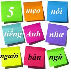 5 mẹo nói tiếng Anh hay như người bản ngữ