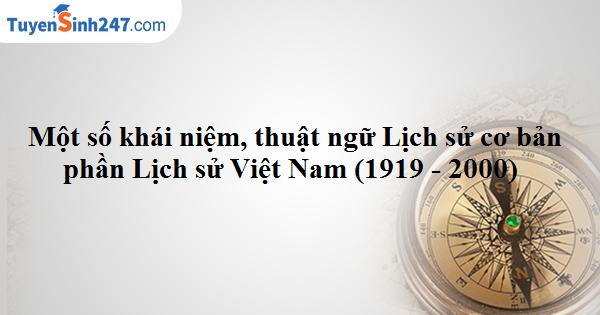 Một số khái niệm, thuật ngữ Lịch sử cơ bản phần Lịch sử Việt Nam (1919 - 2000)