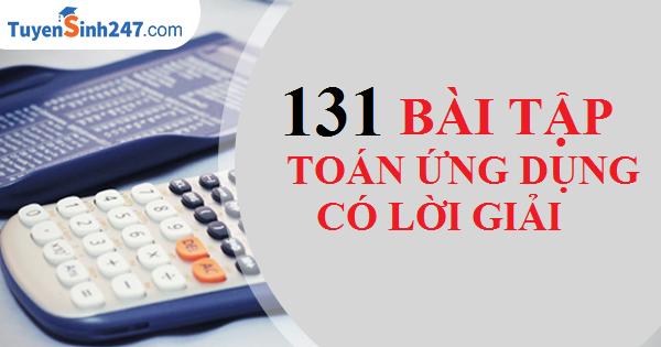 131 bài toán ứng dụng thực tiễn- có lời giải chi tiết - Thầy Trần Tài