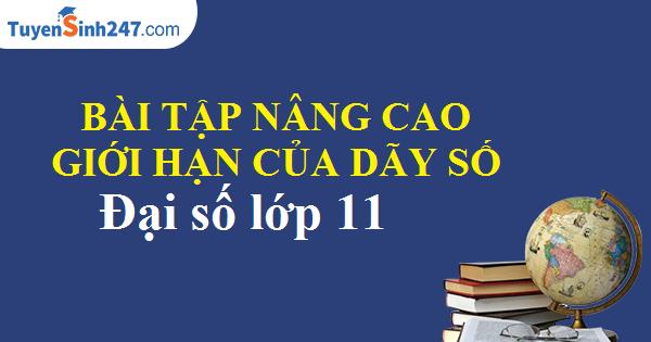 Bài tập nâng cao giới hạn của dãy số - Nguyễn Minh Tuấn