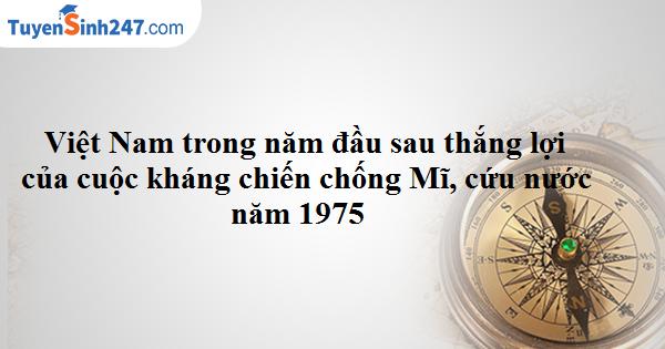 Việt Nam trong năm đầu sau thắng lợi của cuộc kháng chiến chống Mĩ, cứu nước năm 1975