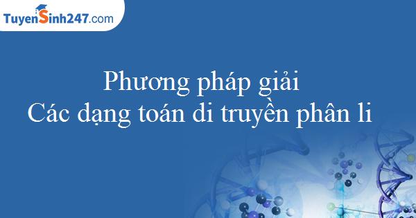 Phương pháp giải các bài toán liên quan đến di truyền phân li