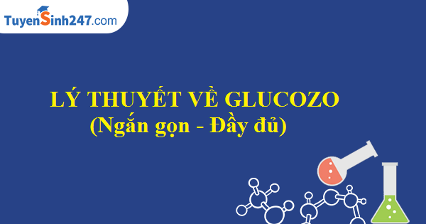 Lí thuyết về glucozo (Ngắn gọn - Đầy đủ)