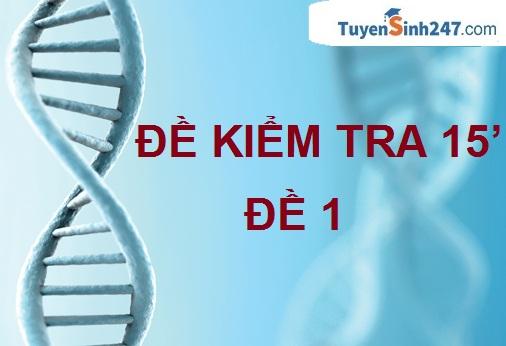 Đề kiểm tra 15 phút - ADN & gen - số 1