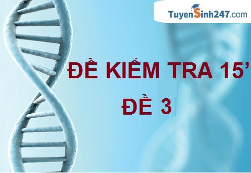 Đề kiểm tra 15 phút - ADN & gen - số 3