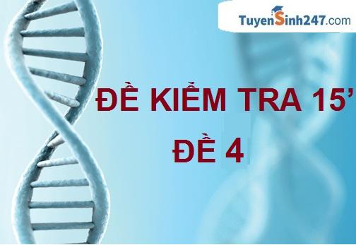 Đề kiểm tra 15 phút - ADN & gen - số 4