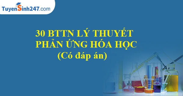 30 BTTN lý thuyết phản ứng hóa học (Có đáp án)
