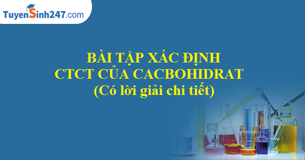 Bài tập xác định công thức cấu tạo của cacbohydrat (Có lời giải chi tiết)