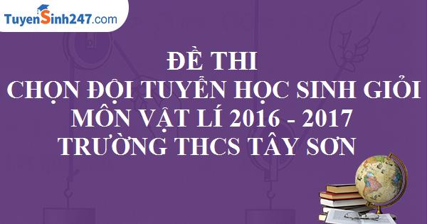 Đề thi chọn đội tuyển học sinh giỏi huyện môn Vật Lí 8 - Trường THCS Tây Sơn - Năm học 2016 - 2017
