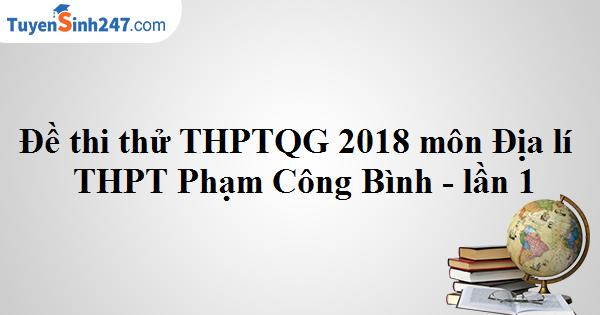 Đề thi thử THPTQG 2018 môn Địa lí - THPT Phạm Công Bình - Vĩnh Phúc - lần 1