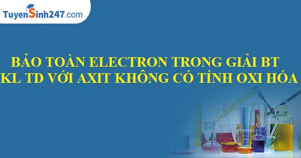Bảo toàn electron trong giải bài tập axit không có tính oxi hóa
