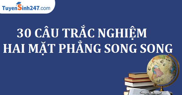 30 CÂU TRẮC NGHIỆM HAI MẶT PHẲNG SONG SONG