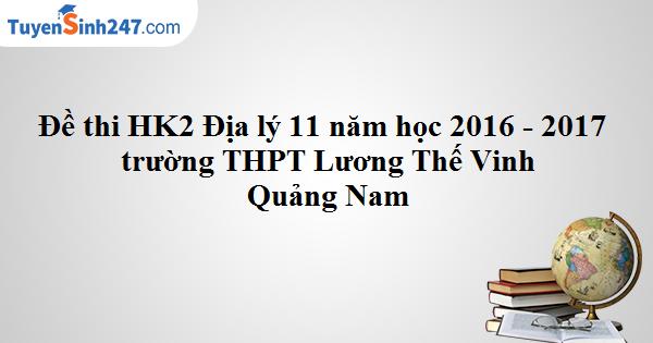 Đề thi HK2 Địa lý 11 năm học 2016 - 2017 trường THPT Lương Thế Vinh - Quảng Nam