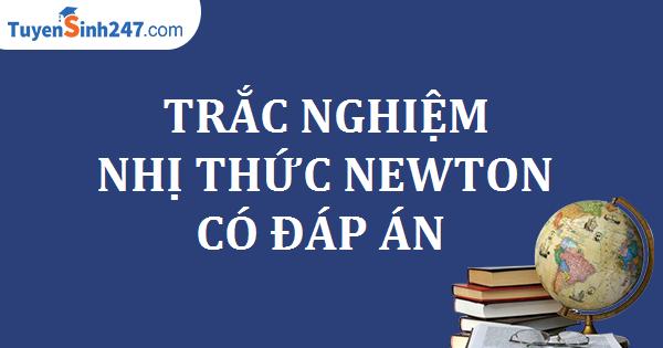 Trắc nghiệm nhị thức Newton có đáp án