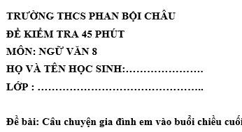 Đề kiểm tra 45 phút lớp 8 môn Văn học kì 1 - THCS Phan Bội Châu